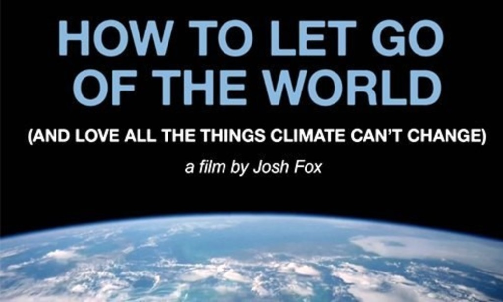 HOW TO LET GO OF THE WORLD AND LOVE ALL THE THINGS THE CLIMATE CANT CHANGE *DEC 1ST*BIJOU ART CINEMAS*6PM @ Bijou Art Cinemas  | Eugene | Oregon | United States
